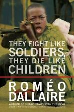 They Fight Like Soldiers, They Die Like Children : The Global Quest to...