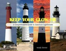 Keep Your Glow On: A Comprehensive Guide to America's Lighthouses by Wendy Brew