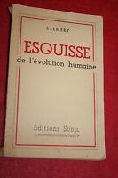ESQUISSE DE L EVOLUTION HUMAINE par  L. EMERY éd. SUDEL 1936