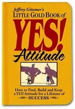 Little Gold Book of YES! Attitude: How to Find, Bu