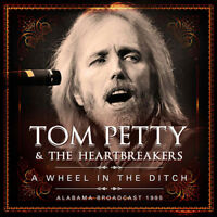 Tom Petty and the Heartbreakers : A Wheel in the Ditch: Alabama Broadcast 1995