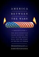 America Between the Wars: From 11/9 to 9/11 Derek Chollet, James Goldgeier Hard