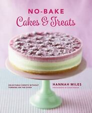 No-Bake! Cakes and Treats Cookbook : Delectable Sweets Without Turning on the...