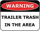 Warning Trailer Trash in the Area 11 inch by 9.5 inch Laminated Funny Sign