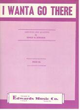 """EDWARDS """"I WANTA GO THERE"""" SHEET MUSIC-PIANO/VOCAL/GUITAR-1954-QUARTETS-RARE-NEW"""