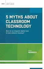 5 Myths About Classroom Technology: How do we integrate digital tools to truly e