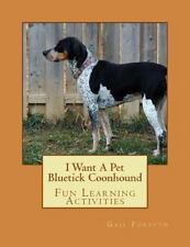 I Want a Pet Bluetick Coonhound : Fun Learning Activities by Gail Forsyth.