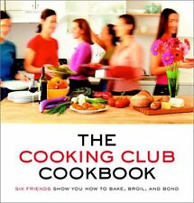 The Cooking Club Cookbook: Six Friends Show You How to Bake, Broil, and Bond by