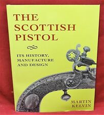 The Scottish Pistol, Its History Manufacture and Design, 1996, 1st Edition