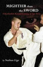Mightier Than The Sword: A Kyokushin Karate Coming Of Age Story: By Nathan Ligo