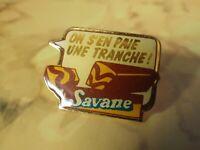 Pin's vintage épinglette Collector pins publicitaire SAVANE Lot C010