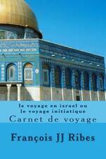 Le Voyage en Israel Ou le Voyage Initiatique : Carnet de Voyage by François...