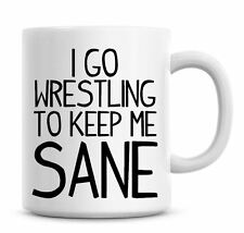Funny Coffee Mug I Go Wrestling To Keep Me Sane Coffee/Tea Mug Present Gift 814