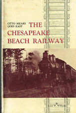 THE CHESAPEAKE BEACH RAILWAY - OTTO MEARS GOES EAST - USED, GOOD COND.