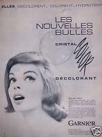 PUBLICITÉ 1961 GARNIER LES BULLES CRISTAL COLOR DÉCOLORANT - ADVERTISING
