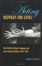 Acting Between the Lines: The Field Day Theatre Company and Irish Cultural