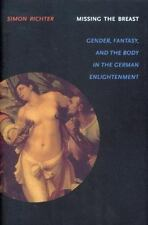 Missing the Breast: Gender, Fantasy, And the Body in the German Enlightenment L