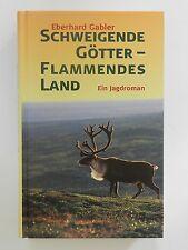 Schweigende Götter flammendes Land Eberhard Gabler ein Jagdroman