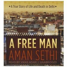 A Free Man : A True Story of Life and Death in Delhi by Aman Sethi (2012, CD, Un