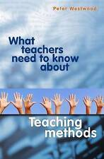 What Teachers Need to Know About Teaching Methods by Peter Westwood, gm8