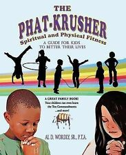 NEW The Phat Krusher: A Guide for Kids to Better Their Lives by Al D Wordly PTA