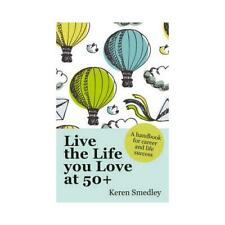 Live the Life You Love at 50+ by Keren Smedley (author)