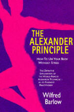 Alexander Principle: How to Use Your Body Without Stress, Barlow, Wilfred, Used;