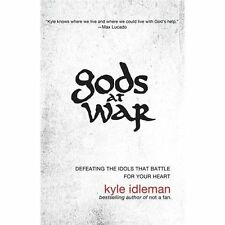 Gods at War : Defeating the Idols That Battle for Your Soul by Idleman Kyle...