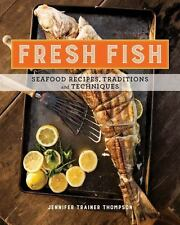 Fresh Fish : Seafood Recipes, Techniques, and Traditions by Jennifer Trainer...