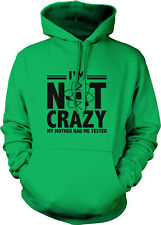 I'm Not Crazy My Mother Had Me Tested Psycho Nuts Meds Atomic Hoodie Sweatshirt
