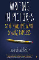 Writing in Pictures. Screenwriting Made (Mostly) Painless by McBride, Joseph (Pa