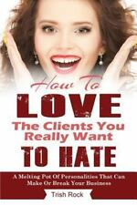 How to Love the Clients You Really Want to Hate : A Melting Pot of...
