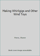 Making Whirligigs and Other Wind Toys by Pierce, Sharon