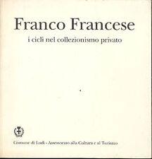 FRANCESE Franco, Franco Francese. I cicli nel collezionismo privato