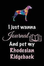 I Just Wanna Journal and Pet My Rhodesian Ridgeback : Dog Lover Gifts, 6 X 9,.