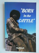 Born in the Cattle: Aborigines in Cattle Country by Ann McGrath.