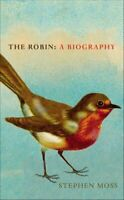 The Robin A Biography by Stephen Moss 9781910931318 | Brand New