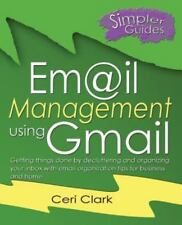 Email Management Using Gmail : Getting Things Done by Decluttering and Organi...