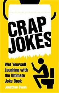 Crap Jokes: Wet Yourself Laughing with the Ultimate Joke Book by Swan, Jonathan
