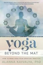 Yoga Beyond the Mat : How to Make Yoga Your Spiritual Practice by Alanna...