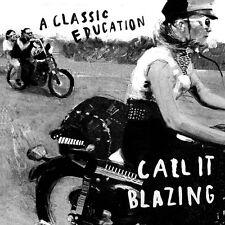 A CLASSIC EDUCATION CALL IT BLAZING VINILE LP 180 GRAMMI NUOVO SIGILLATO !!