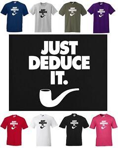 JUST DEDUCE IT, Funny Sherlock T-Shirt ~ Regular Cut T-Shirt ~ Small to 5XL