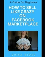 How to Sell Like Crazy on Facebook Marketplace: A Guide For Beginners by Njoku