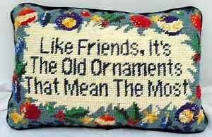Needlepoint Xmas Pillow Like Friends It's The Old Ornaments That Mean The Most