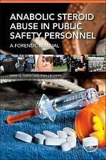 Anabolic Steroid Abuse in Public Safety Personnel : A Forensic Manual by Stan...