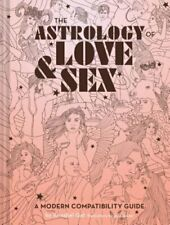 The Astrology of Love & Sex: A Modern Compatibility Guide (Zodiac Signs Book,