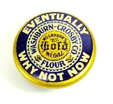 New listing Vtg Gold Medal Flour Advertising Eventual 00006000 Ly Why Not Now Button Washburn Crosby