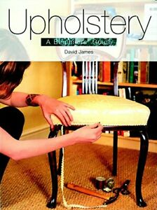Upholstery: A Beginner's Guide by James, David Paperback Book The Cheap Fast