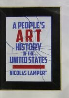 A Peoples Art History of the United States 250 Years of Activist Art and Artists