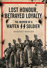 Lost Honour, Betrayed Loyalty: The Memoir of a Waffen-SS Soldier by Herbert...